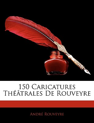 150 Caricatures Thatrales de Rouveyre by Rouveyre, Andre [Paperback]